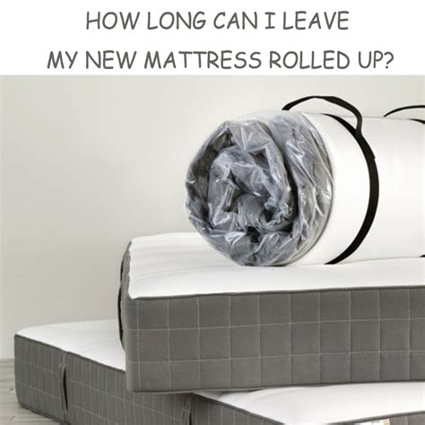 How Long Can I Leave My New Mattress Rolled Up?, Rayson