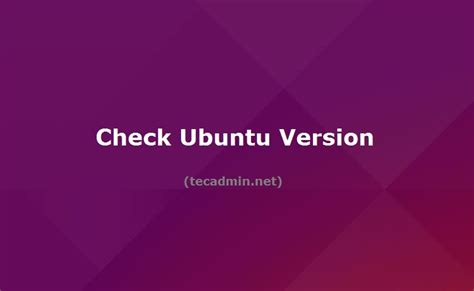 How to Check Ubuntu Version with Command or Script – TecAdmin