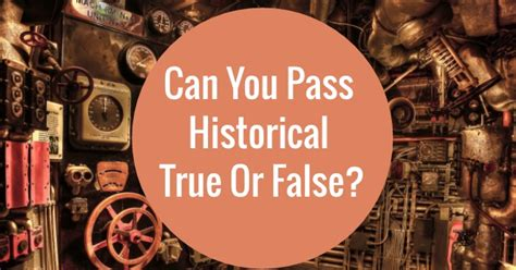 Can You Pass Historical True Or False?   QuizPug